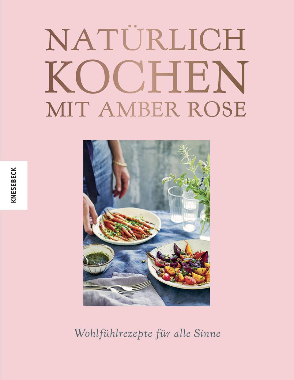 natrlich-kochen-mit-amber-rose-buchtipp-kochbuch-knesebeck-decohome.d